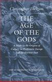 The Age of the Gods : A Study in the Origins of Culture in Prehistoric Europe and Ancient Egypt, Dawson, Christopher, 0813219779