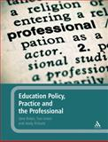 Education Policy, Practice and the Professional, Bates, Jane and Pickard, Andy, 0826499775
