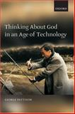 Thinking about God in an Age of Technology, Pattison, George, 0199279772