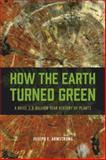 How the Earth Turned Green : A Brief 3.8-Billion-Year History of Plants, Armstrong, Joseph E., 022606977X