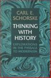 Thinking with History : Explorations in the Passage to Modernism, Schorske, Carl E., 0691059772