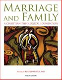 Marriage and Family : A Christian Theological Foundation, Weaver, Natalie Kertes, 0884899772