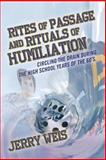 Rites of Passage and Rituals of Humiliation, Jerry Weis, 1493579770