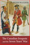 The Canadian Iroquois and the Seven Years' War, D. Peter MacLeod and Canadian War Museum Staff, 1554889774