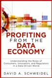 Profiting from the Data Economy : Understanding the Roles of Consumers, Innovators and Regulators in a Data-Driven World, Schweidel, David A., 0133819779