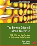 The Service-Oriented Media Enterprise : SOA, BPM, and Web Services in Professional Media Systems, Footen, John and Faust, Joey, 0240809777