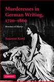 Murderesses in German Writing, 1720-1860 : Heroines of Horror, Kord, Susanne, 0521519772