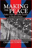 Making the Peace : Public Order and Public Security in Modern Britain, Townshend, Charles, 019822978X