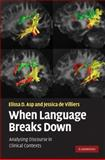 When Language Breaks Down : Analysing Discourse in Clinical Contexts, Asp, Elissa D. and de de Villiers, Jessica, 0521889782
