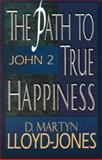 The Path to True Happiness, D. Martyn Lloyd-Jones, 080105978X