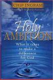 Holy Ambition, Chip Ingram, 0802429785