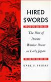 Hired Swords : The Rise of Private Warrior Power in Early Japan, Friday, Karl F., 0804719780