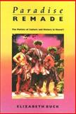 Paradise Remade : The Politics of Culture and History in Hawai'i, Buck, Elizabeth, 0877229783