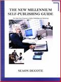 The New Millenium Self-Publishing Guide : The Eight Step Program to Online Publishing and Marketing, Ducote, Seaon, 0978759788