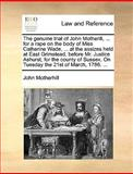 The Genuine Trial of John Motherill, for a Rape on the Body of Miss Catherine Wade, at the Assizes Held at East Grimstead, Before Mr Justice, John Motherhill, 1170549780
