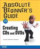 Absolute Beginner's Guide to Creating CDs and DVDs, Kelsey, Todd, 0789729784