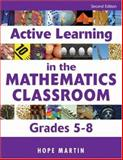 Active Learning in the Mathematics Classroom, Grades 5-8, Martin, Hope, 1412949785