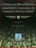 Is Professional Military Education Preparing BCT Commanders for Command in the 21st Century?, COL John G., John Norris, US Army, 1480029785