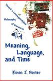 Meaning, Language, and Time : Toward a Consequentialist Philosophy of Discourse, Porter, Kevin J., 1932559787