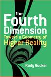 The Fourth Dimension Toward a Geometry of Higher Reality, Rucker, Rudy, 0486779785
