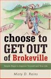 Choose to Get Out of Brokeville, Misty D. Rains, 1475929781