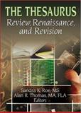 The Thesaurus : Review, Renaissance, and Revision, Roe, Sandra K. and Thomas, Alan R., 0789019787