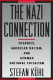 The Nazi Connection : Eugenics, American Racism, and German National Socialism, Kühl, Stefan, 0195149785