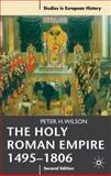 The Holy Roman Empire 1495-1806, Wilson, Peter H., 0230239781