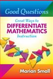Good Questions : Great Ways to Differentiate Mathematics Instruction, Small, Marian, 0807749788