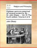 Eighteen Sermons Preached on Several Occasions by Dr John Sharp, John Sharp, 1170679781