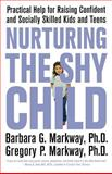 Nurturing the Shy Child, Barbara G. Markway and Gregory P. Markway, 0312329784