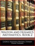 Walton and Holmes's Arithmetics, Book, George Augustus Walton and Stanley Harry Holmes, 1141269783