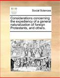 Considerations Concerning the Expediency of a General Naturalization of Foreign Protestants, and Others, See Notes Multiple Contributors, 1170289789