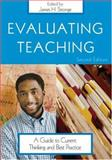 Evaluating Teaching : A Guide to Current Thinking and Best Practice, Stronge, James H., 1412909783