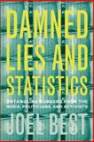 Damned Lies and Statistics - Untangling Numbers from the Media, Politicians and Activists, Joel Best, 0520219783