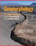 Geomorphology : The Mechanics and Chemistry of Landscapes, Anderson, Robert S. and Anderson, Suzanne P., 0521519780