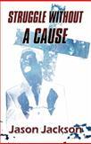 Struggle Without a Cause, Jason Jackson, 1448949785