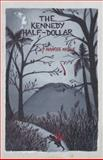 The Kennedy Half-Dollar, Mahree Moyle, 1475989784