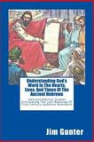 Understanding God's Word in the Hearts, Lives, and Times of the Ancient Hebrews, Jim Gunter, 1492269786