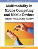 Multimodality in Mobile Computing and Mobile Devices : Methods for Adaptable Usability, Stan Kurkovsky, 1605669784