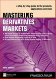 Mastering Derivatives Markets : A Step-by-step Guide to the Products, Applications and Risks, Taylor, Francesca, 027370978X