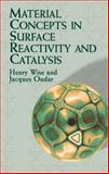 Material Concepts in Surface Reactivity and Catalysis, Wise, Henry and Oudar, Jacques, 0486419789