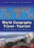 World Geography of Travel and Tourism : A Regional Approach, Lew, Alan and Hall, C. Michael, 0750679786