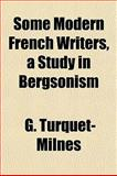 Some Modern French Writers, a Study in Bergsonism, G. Turquet-Milnes, 1151839787