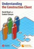 Understanding the Construction Client, Boyd, David and Chinyio, Ezekiel, 1405129786