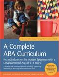 A Complete ABA Curriculum for Individuals on the Autism Spectrum with a Developmental Age of 1-4 Years : A Step-by-Step Treatment Manual Including Supporting Materials for Teaching 140 Foundational Skills, Knapp, Julie and Turnbull, Carolline, 1849059780