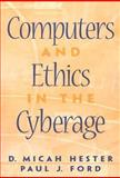 Computers and Ethics in the Cyberage, Hester, D. Micah and Ford, Paul J., 0130829781