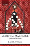 Medieval Marriage : Symbolism and Society, d'Avray, David and D'Avray, D. L., 0199239789