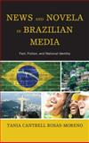 News and Novela in Brazilian Media : Fact, Fiction, and National Identity, Rosas-Moreno, Tania Cantrell, 0739189786