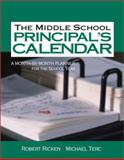 The Middle School Principal's Calendar : A Month-by-Month Planner for the School Year, Ricken, Robert and Terc, Michael, 0761939784